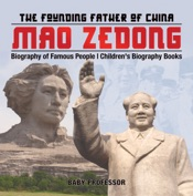 Mao Zedong: The Founding Father of China - Biography of Famous People  Children's Biography Books