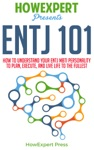 ENTJ 101 How To Understand Your ENTJ MBTI Personality To Plan Execute And Live Life To The Fullest