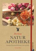 Die kleine Naturapotheke: Bewährte Hausmittel für Körper, Geist und Seele