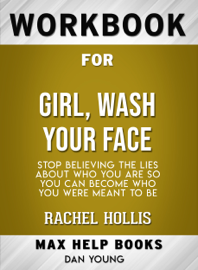 Girl, Wash Your Face: Stop Believing the Lies About Who You Are so You Can Become Who You Were Meant to Be by Rachel Hollis: Max Help Workbooks book