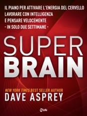 Download Super Brain: Il piano per attivare l'energia del cervello, lavorare con intelligenza e pensare velocemente in sole due settimane