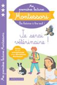 Download and Read Online Mes premières lectures Montessori, Je serai vétérinaire