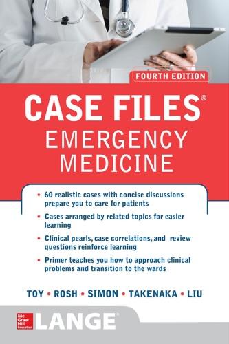 Eugene C. Toy, Barry Simon, Kay Takenaka, Terrence H. Liu & Adam J. Rosh - Case Files Emergency Medicine, Fourth Edition