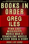 Greg Iles Books In Order Penn Cage Series Natchez Burning Trilogy Mississippi Books World War II Books All Standalone Novels And Nonfiction Plus A Greg Iles Biography