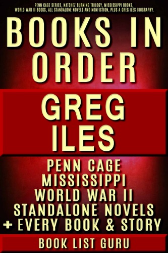 Book List Guru - Greg Iles Books in Order: Penn Cage series, Natchez Burning trilogy, Mississippi books, World War II books, all standalone novels and nonfiction, plus a Greg Iles biography.