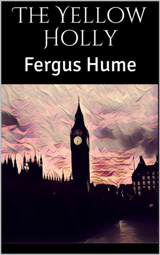 Fergus Hume - The Yellow Holly