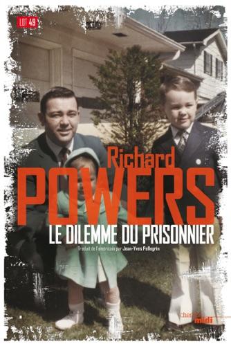 Richard Powers - Le Dilemme du prisonnier