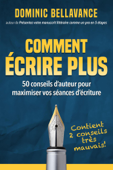 Comment écrire plus : 50 conseils d'auteur pour maximiser vos séances d'écriture