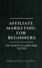 Affiliate Marketing For Beginners: The Secrets To Long-Term Success