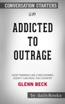 Addicted To Outrage How Thinking Like A Recovering Addict Can Heal The Country By Glenn Beck Conversation Starters
