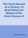 The Court Houses Of A Century  A Brief Historical Sketch Of The Court Houses Of London Distict The County Of Middlesex And County Of Elgin