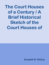 The Court Houses of a Century / A Brief Historical Sketch of the Court Houses of London Distict, the County of Middlesex, and County of Elgin