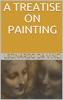 A Treatise on Painting (Illustrated) - Leonardo da Vinci