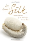 All About Silk Metamorphosis Of An Unlikely Textile Fiber