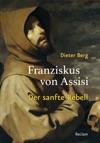 Franziskus Von Assisi Der Sanfte Rebell