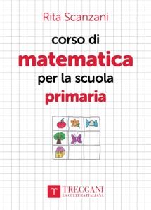 Corso di matematica per la scuola primaria da Rita Scanzani