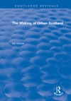 Routledge Revivals The Making Of Urban Scotland 1978