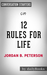 12 Rules For Life: An Antidote to Chaos by Jordan Peterson: Conversation Starters Book Cover