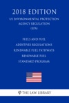 Fuels And Fuel Additives Regulations - Renewable Fuel Pathways - Renewable Fuel Standard Program US Environmental Protection Agency Regulation EPA 2018 Edition