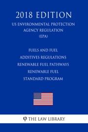 Fuels And Fuel Additives Regulations Renewable Fuel Pathways Renewable Fuel Standard Program Us Environmental Protection Agency Regulation Epa 2018 Edition