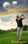 Scratch Golfer 20 How I Cut 50 Shots From My Game Now Shoot In The 70s And Became A Scratch Golfer