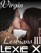 Virgin Lesbians III: Sapphic First Times