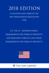TD TTB-115 - Importer Permit Requirements For Tobacco Products And Processed Tobacco And Other Requirements For Tobacco Products US Alcohol And Tobacco Tax And Trade Bureau Regulation TTB 2018 Edition