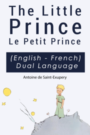 The Little Prince - Le Petit Prince English-French Dual Language Edition