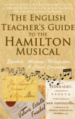 The English Teacher's Guide to the Hamilton Musical: Symbols, Allegory, Metafiction, and Clever Language