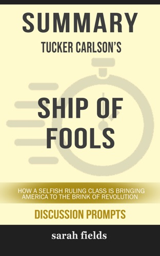 Sarah Fields - Summary: Tucker Carlson's Ship of Fools