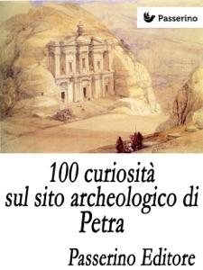 100 curiosità sul sito archeologico di Petra da Passerino Editore