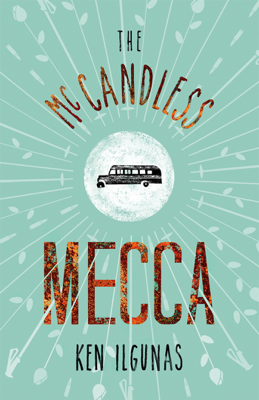 The McCandless Mecca: A Pilgrimage To The Magic Bus Of The Stampede Trail - Ken Ilgunas book