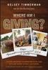 Where Am I Giving: A Global Adventure Exploring How to Use Your Gifts and Talents to Make a Difference.