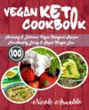 Vegan Keto Cookbook 100 Amazing  Delicious Vegan Ketogenic Recipes For Healthy Living  Rapid Weight Loss