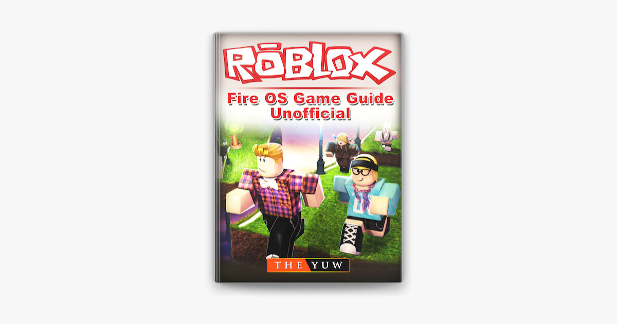 Roblox Kindle Fire Os Game Guide Unofficial On Apple Books