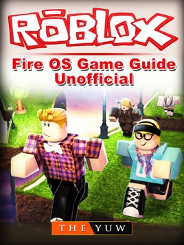 Roblox Kindle Fire Os Game Guide Unofficial I Apple Books