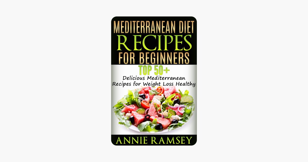 ‎Mediterranean Diet Recipes for Beginners: Top 51 Delicious Mediterranean  Recipes for Weight Loss Healthy