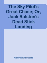 The Sky Pilot's Great Chase; Or, Jack Ralston's Dead Stick Landing