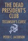 The Dead Presidents Club Tecumsehs Curse