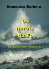 Os Heris Da F  De Acordo Com Hebreus 11