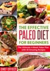 The Effective Paleo Diet For Beginners The Ultimate 4-Week Paleo Plan With 50 Amazing Recipes