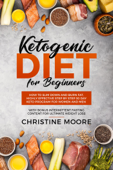 Ketogenic Diet for Beginners: How to Slim Down and Burn Fat, Highly Effective Step by Step 30 Day Keto Program for Women and Men with Bonus Intermittent Fasting Content for Ultimate Weight Loss