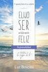 Elijo ser verdaderamente feliz. Responsabilidad, Colección de autoayuda Lo mejor de ti