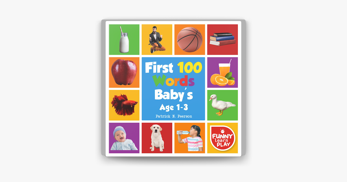 First 100 Words Baby's age 1-3 for Bright Minds & Sharpening Skills - First 100 Words Toddler Eye-Catchy Photographs Awesome for Learning & Vocabulary - Patrick N. Peerson