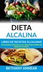 Dieta Alcalina Libro De Recetas Alcalinas Deliciosas Recetas Alcalinas Para Poner En Marcha Tu Dieta