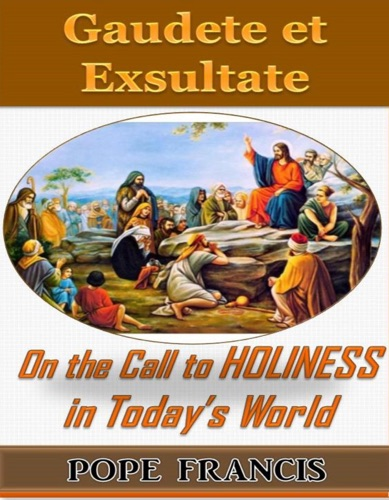 Pope Francis - Gaudete et Exsultate--Rejoice and be Glad