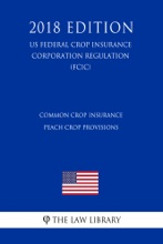 Common Crop Insurance - Peach Crop Provisions (US Federal Crop Insurance Corporation Regulation) (FCIC) (2018 Edition)