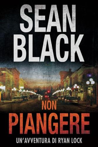 Sean Black - Non piangere: Serie di Ryan Lock vol. 5