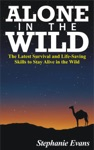 Alone In The Wild The Latest Survival And Life-Saving Skills To Stay Alive In The Wild