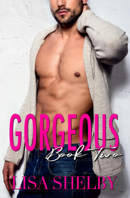 Lisa Shelby - Gorgeous: Book Two book